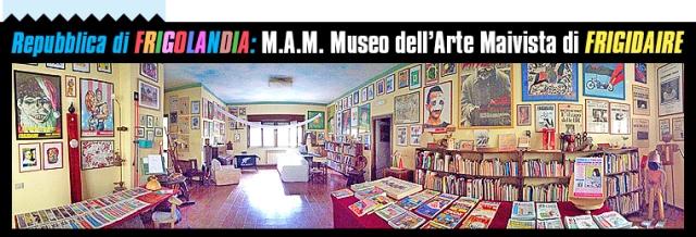 Redazione & Museo d'Arte Maivista di Frigidaire